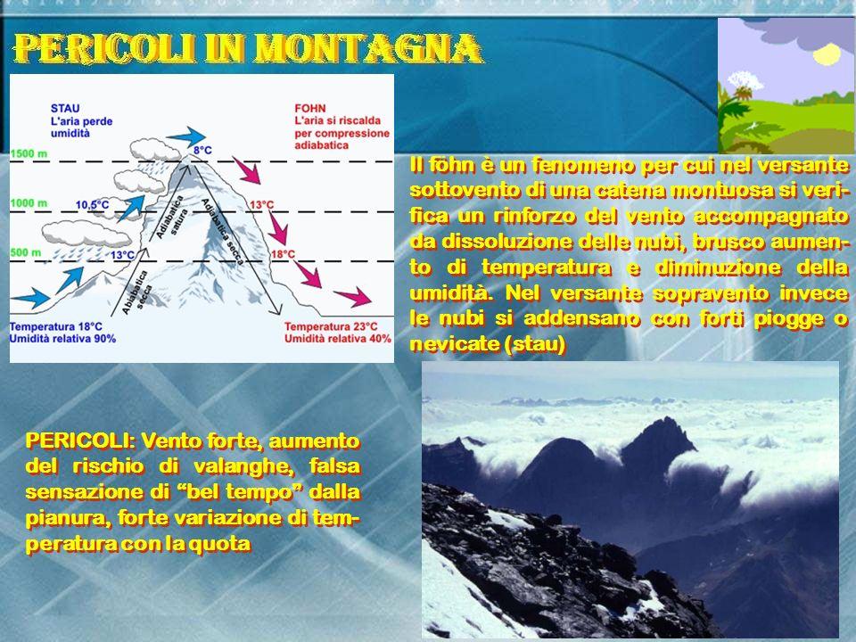 Il föhn è un fenomeno per cui nel versante sottovento di una catena montuosa si veri- fica un rinforzo del vento accompagnato da dissoluzione delle nu