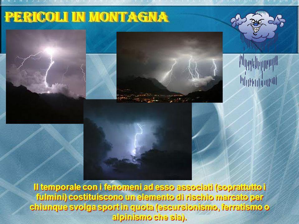 Il temporale con i fenomeni ad esso associati (soprattutto i fulmini) costituiscono un elemento di rischio marcato per chiunque svolga sport in quota
