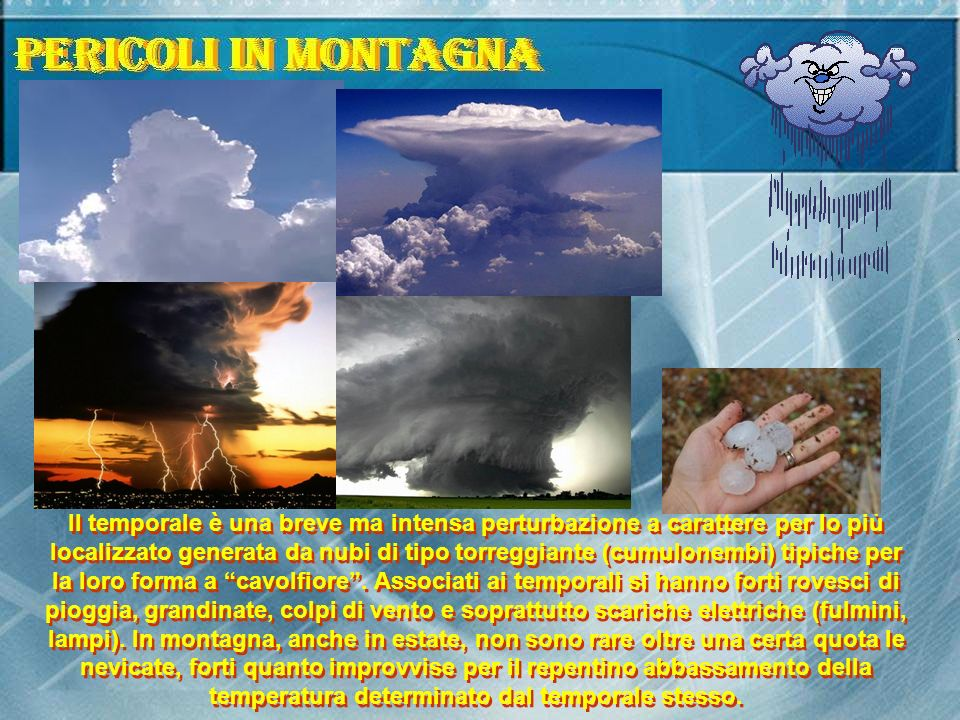 Il temporale è una breve ma intensa perturbazione a carattere per lo più localizzato generata da nubi di tipo torreggiante (cumulonembi) tipiche per la loro forma a cavolfiore.