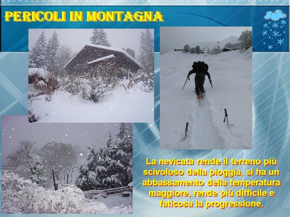 La nevicata rende il terreno più scivoloso della pioggia, si ha un abbassamento della temperatura maggiore, rende più difficile e faticosa la progress