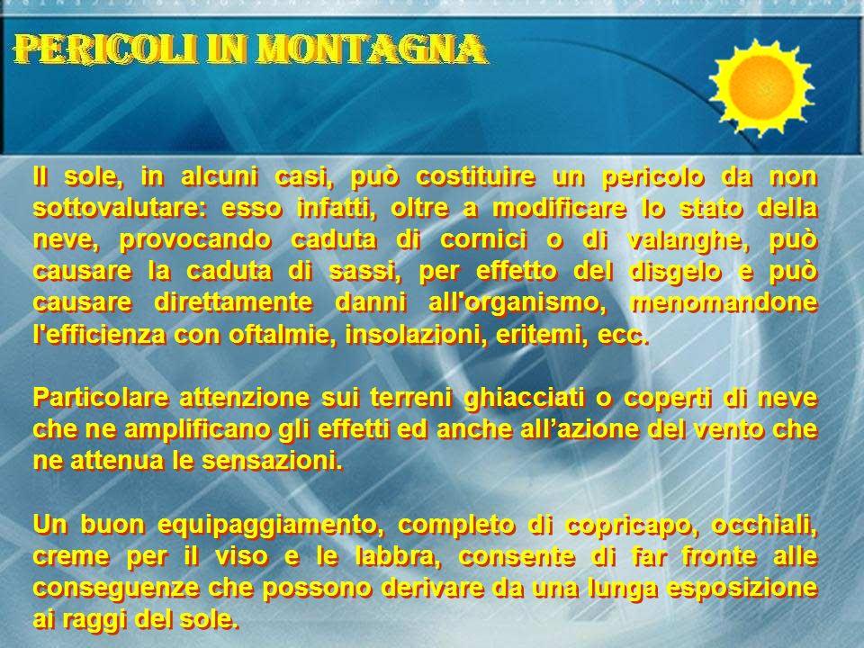 Il sole, in alcuni casi, può costituire un pericolo da non sottovalutare: esso infatti, oltre a modificare lo stato della neve, provocando caduta di c