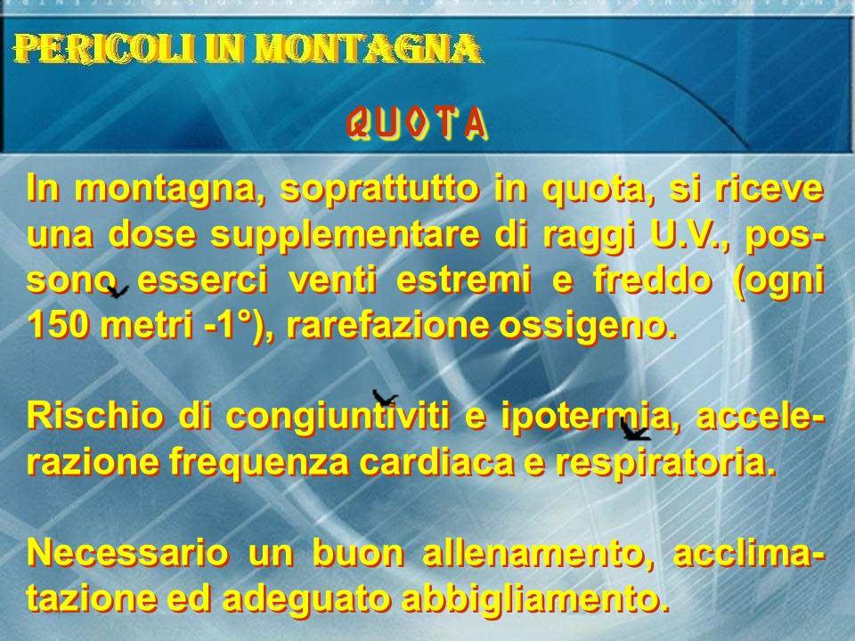 In montagna, soprattutto in quota, si riceve una dose supplementare di raggi U.V., pos- sono esserci venti estremi e freddo (ogni 150 metri -1°), rarefazione ossigeno.