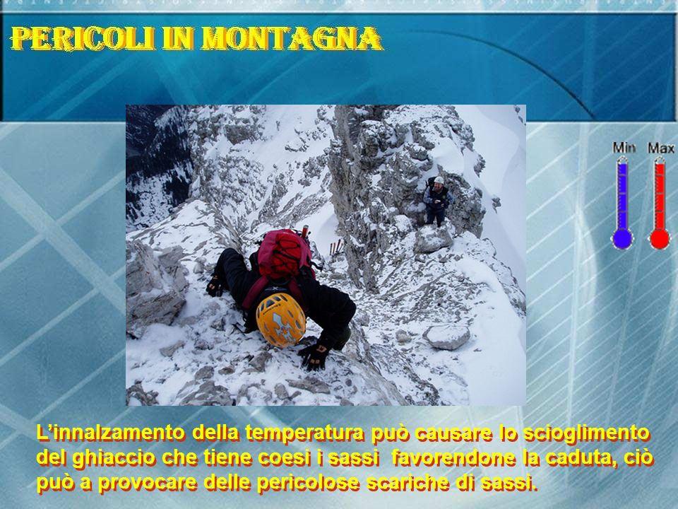 Linnalzamento della temperatura può causare lo scioglimento del ghiaccio che tiene coesi i sassi favorendone la caduta, ciò può a provocare delle pericolose scariche di sassi.