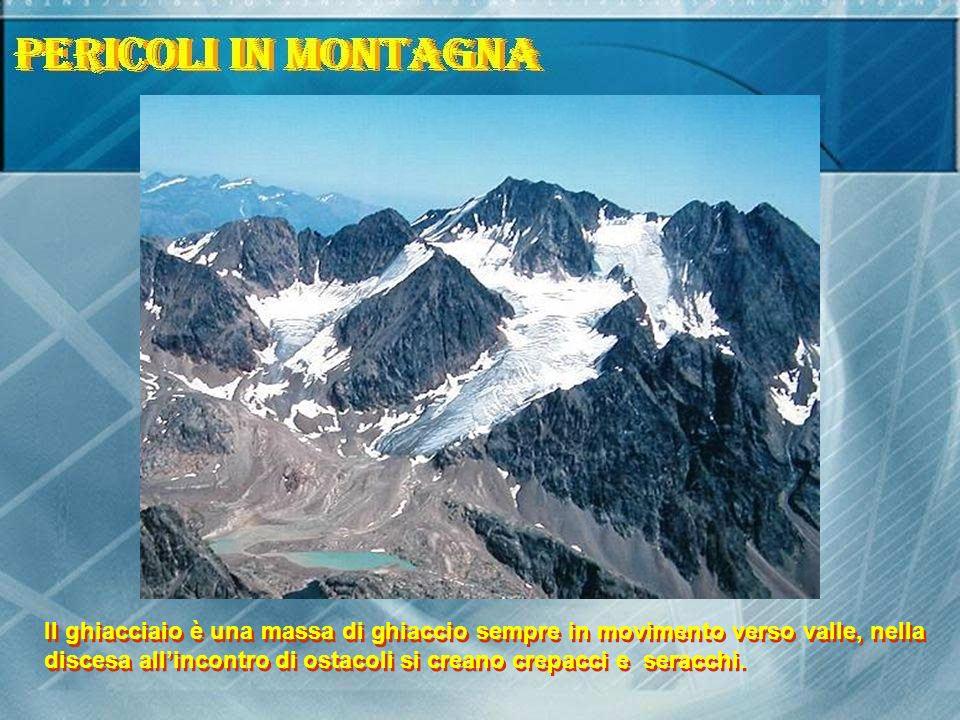 Il ghiacciaio è una massa di ghiaccio sempre in movimento verso valle, nella discesa allincontro di ostacoli si creano crepacci e seracchi.