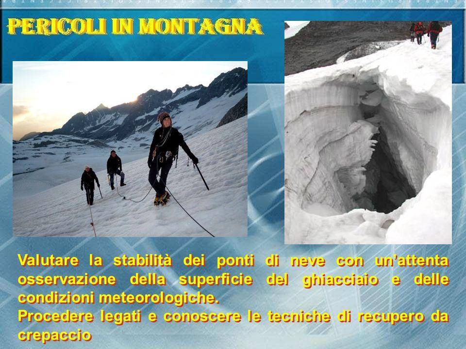 Valutare la stabilità dei ponti di neve con unattenta osservazione della superficie del ghiacciaio e delle condizioni meteorologiche. Procedere legati