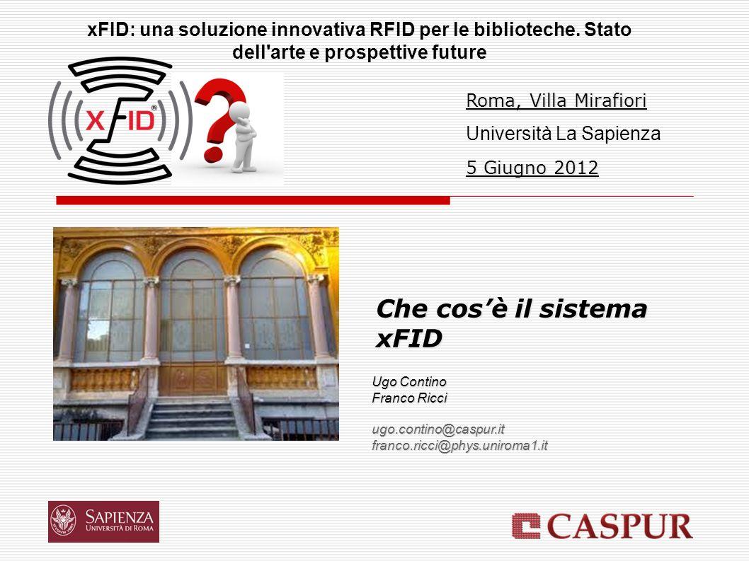 Che cosè il sistema xFID xFID: una soluzione innovativa RFID per le biblioteche. Stato dell'arte e prospettive future Ugo Contino Franco Ricci ugo.con