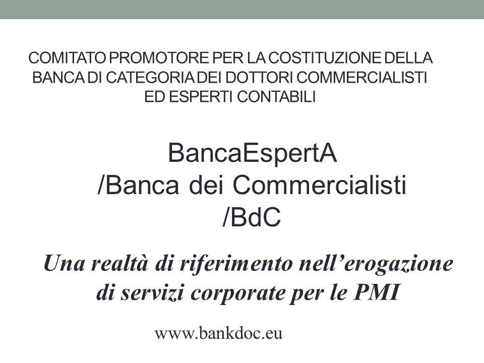 BancaEspertA /Banca dei Commercialisti /BdC COMITATO PROMOTORE PER LA COSTITUZIONE DELLA BANCA DI CATEGORIA DEI DOTTORI COMMERCIALISTI ED ESPERTI CONT