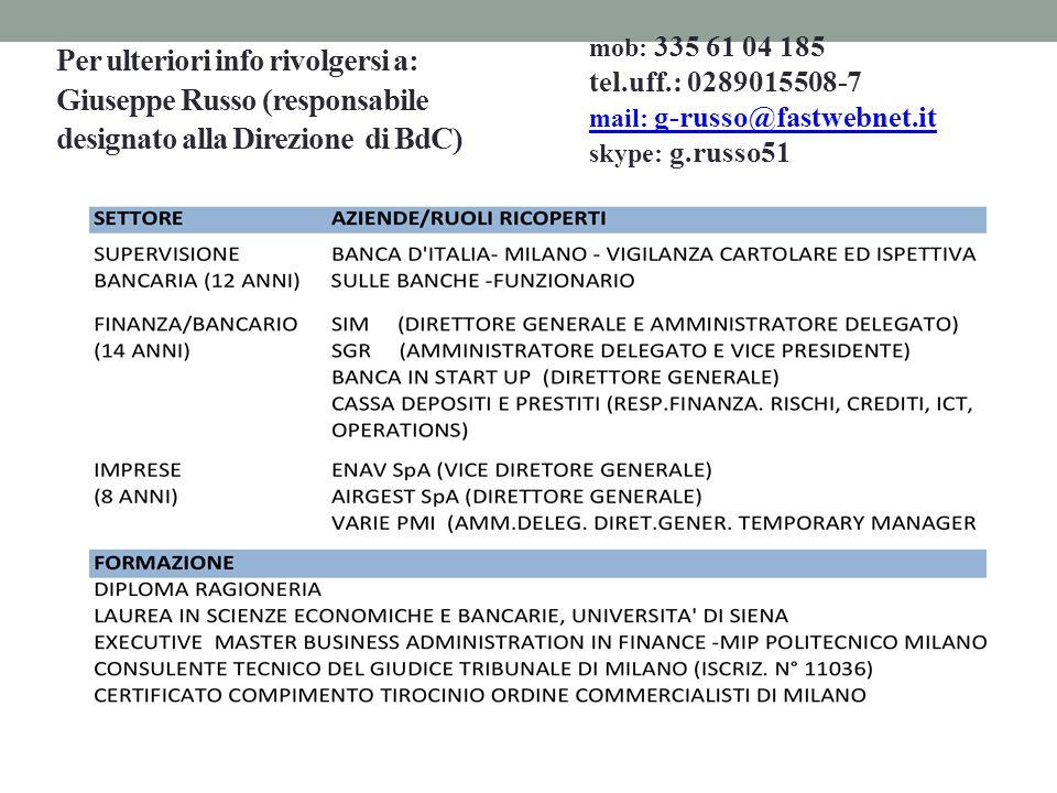 Per ulteriori info rivolgersi a: Giuseppe Russo (responsabile designato alla Direzione di BdC) mob: 335 61 04 185 tel.uff.: 0289015508-7 mail: g-russo