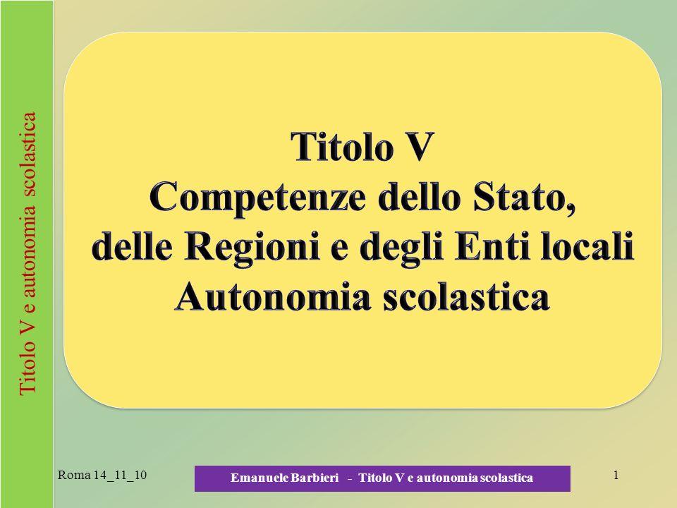 Roma 14_11_10 Emanuele Barbieri - Titolo V e autonomia scolastica 2 Titolo V e autonomia scolastica