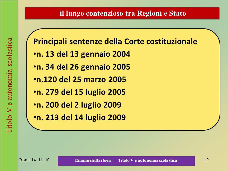 Roma 14_11_10 Emanuele Barbieri - Titolo V e autonomia scolastica 10 il lungo contenzioso tra Regioni e Stato Principali sentenze della Corte costituz