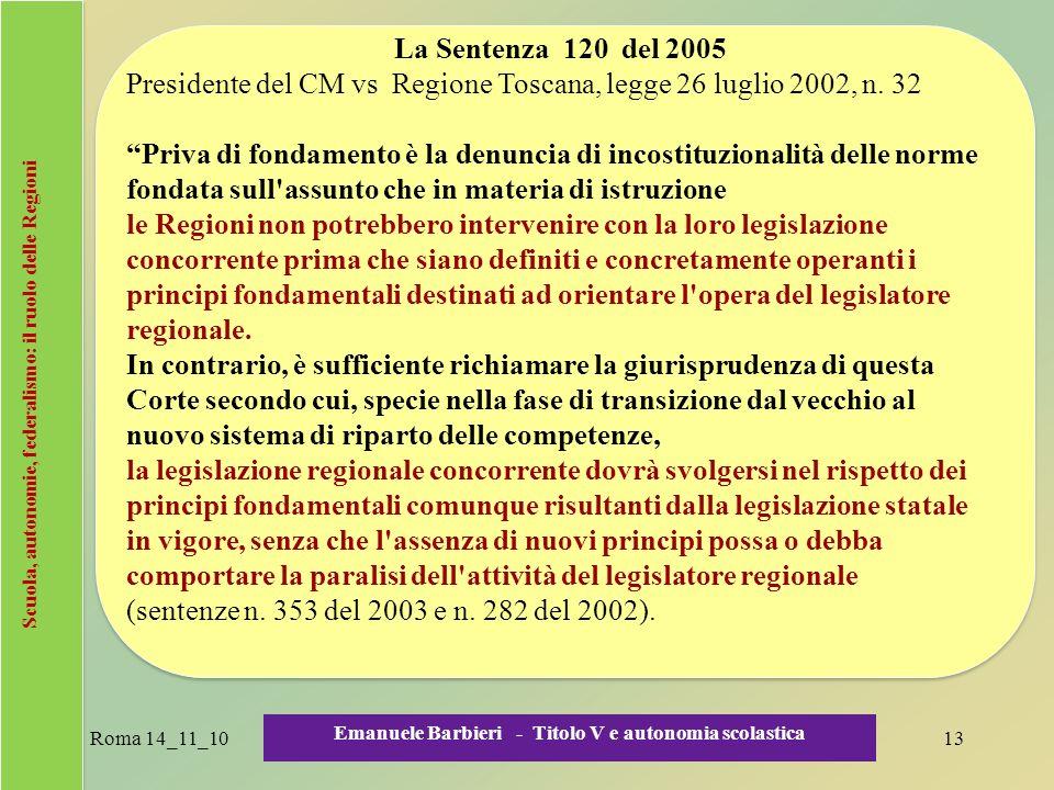 Scuola, autonomie, federalismo: il ruolo delle Regioni La Sentenza 120 del 2005 Presidente del CM vs Regione Toscana, legge 26 luglio 2002, n. 32 Priv