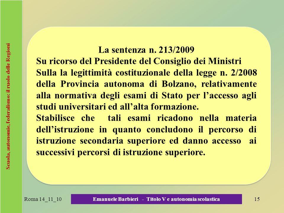 Scuola, autonomie, federalismo: il ruolo delle Regioni La sentenza n. 213/2009 Su ricorso del Presidente del Consiglio dei Ministri Sulla la legittimi