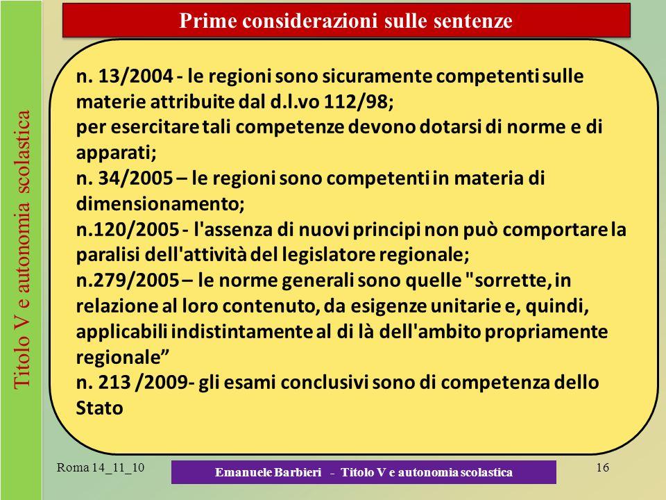 Roma 14_11_10 Emanuele Barbieri - Titolo V e autonomia scolastica 16 Prime considerazioni sulle sentenze n. 13/2004 - le regioni sono sicuramente comp