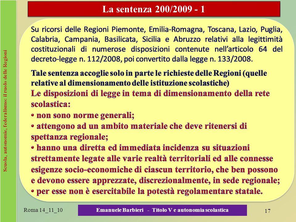 Scuola, autonomie, federalismo: il ruolo delle Regioni Roma 14_11_10 17 Emanuele Barbieri - Titolo V e autonomia scolastica La sentenza 200/2009 - 1