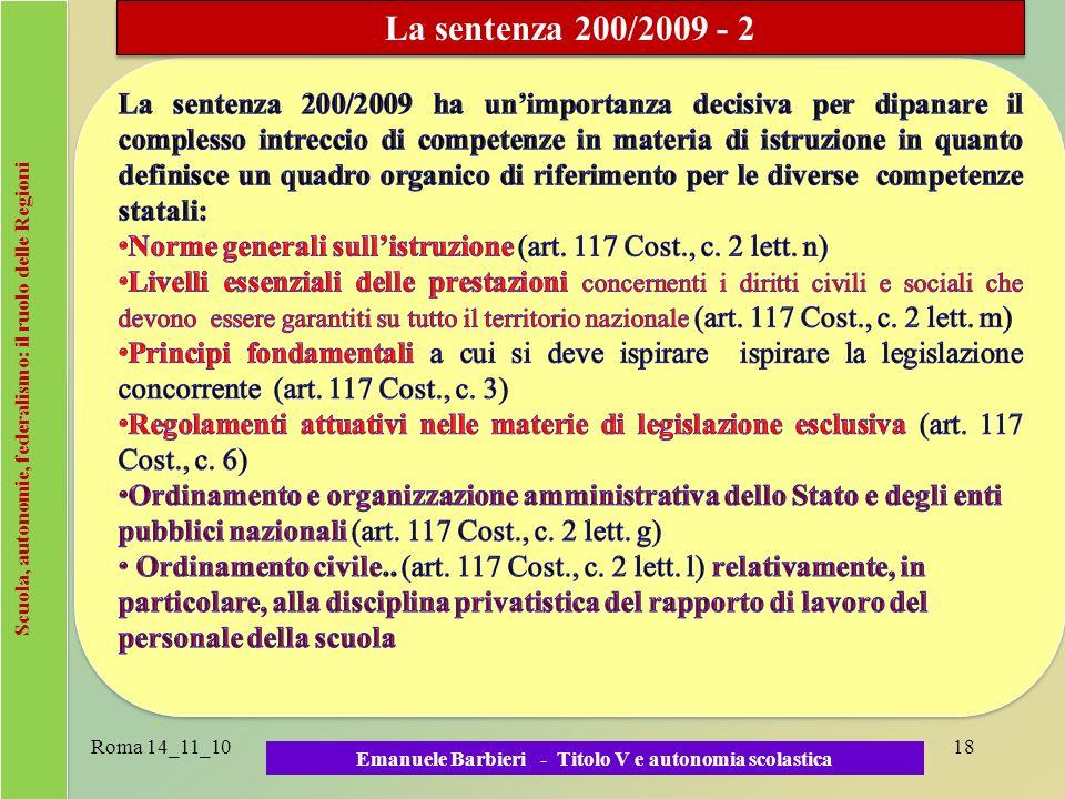 Scuola, autonomie, federalismo: il ruolo delle Regioni Roma 14_11_1018 Emanuele Barbieri - Titolo V e autonomia scolastica La sentenza 200/2009 - 2