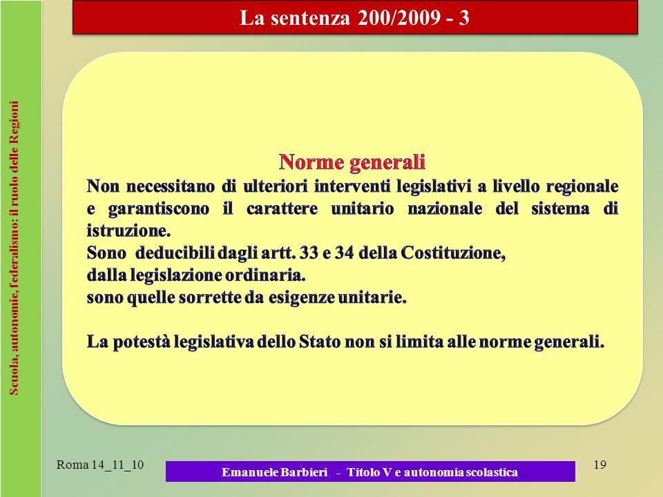 Scuola, autonomie, federalismo: il ruolo delle Regioni Roma 14_11_1019 Emanuele Barbieri - Titolo V e autonomia scolastica La sentenza 200/2009 - 3