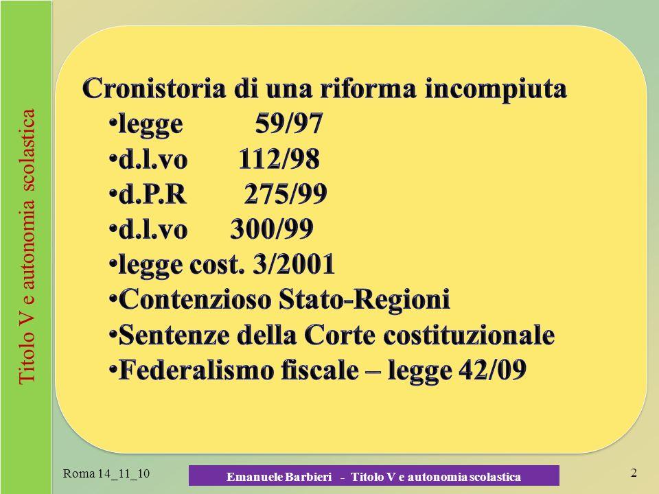 Scuola, autonomie, federalismo: il ruolo delle Regioni Roma 14_11_1023 Emanuele Barbieri - Titolo V e autonomia scolastica La sentenza 200/2009 - 7