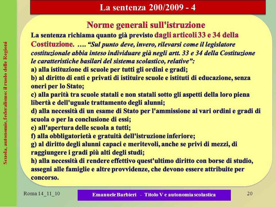 Scuola, autonomie, federalismo: il ruolo delle Regioni Roma 14_11_1020 Emanuele Barbieri - Titolo V e autonomia scolastica La sentenza 200/2009 - 4