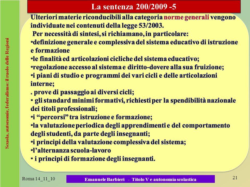 Scuola, autonomie, federalismo: il ruolo delle Regioni Roma 14_11_10 21 Emanuele Barbieri - Titolo V e autonomia scolastica La sentenza 200/2009 -5