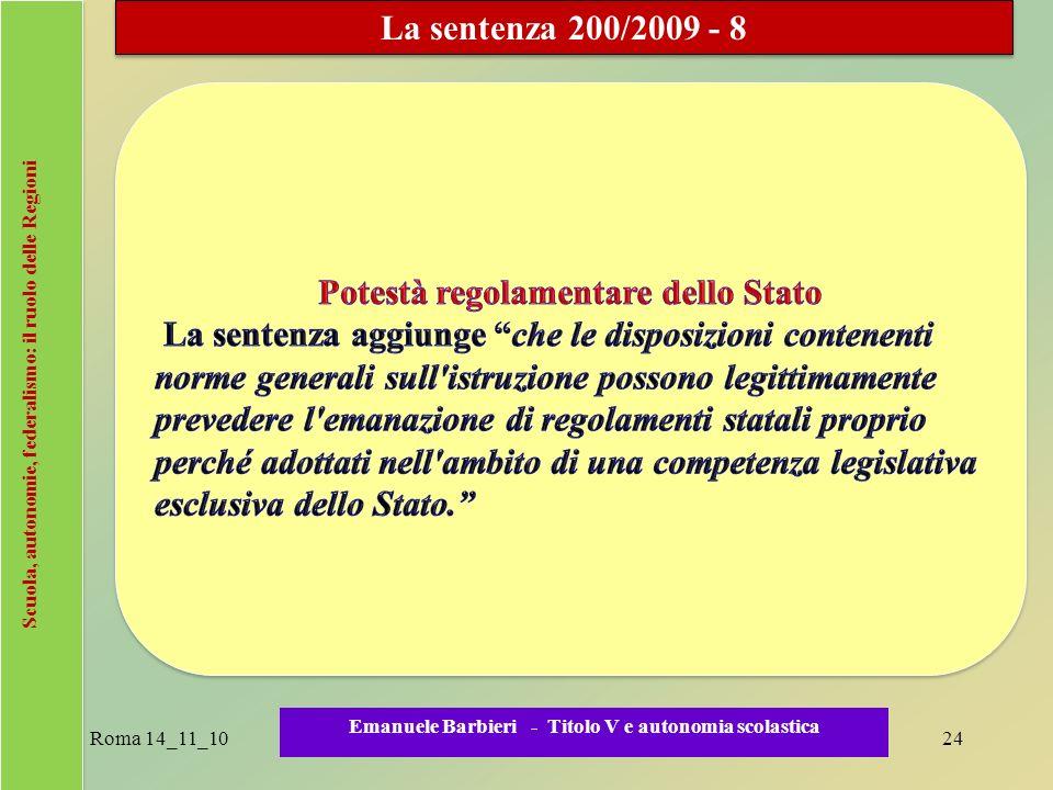 Scuola, autonomie, federalismo: il ruolo delle Regioni Roma 14_11_1024 Emanuele Barbieri - Titolo V e autonomia scolastica La sentenza 200/2009 - 8
