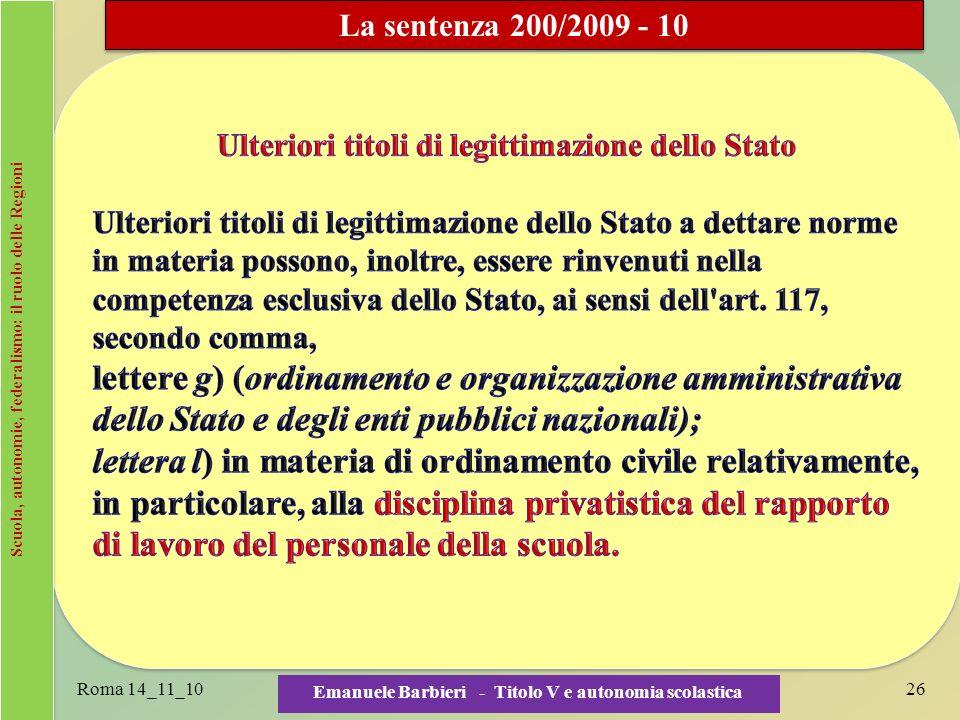 Scuola, autonomie, federalismo: il ruolo delle Regioni Roma 14_11_1026 Emanuele Barbieri - Titolo V e autonomia scolastica La sentenza 200/2009 - 10