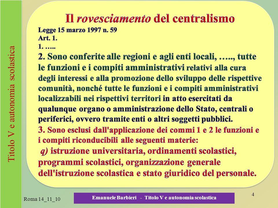 Scuola, autonomie, federalismo: il ruolo delle Regioni Roma 14_11_1025 Emanuele Barbieri - Titolo V e autonomia scolastica La sentenza 200/2009 - 9