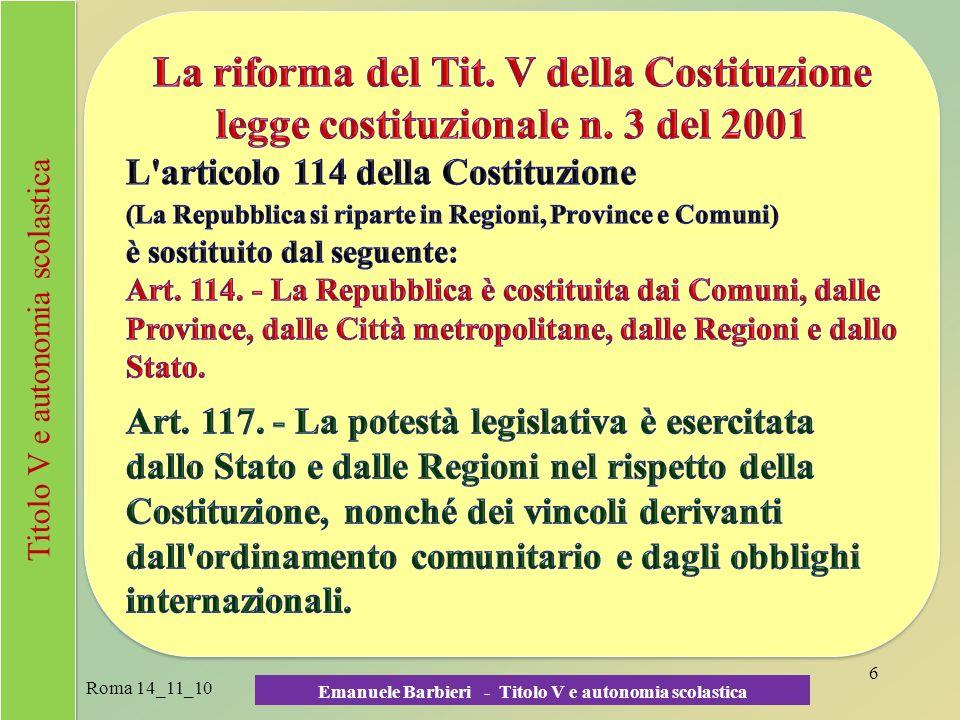 7 nelle materie dellistruzione dellistruzione e della formazione professionale ESCLUSIVA DELLO STATO CONCORRENTE ESCLUSIVA DELLE REGIONI -norme generali sullistruzione; (art 117, c.