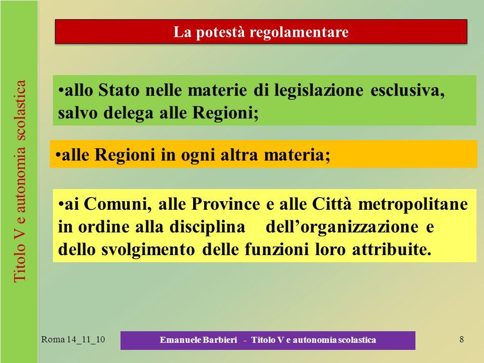 Roma 14_11_10 Emanuele Barbieri - Titolo V e autonomia scolastica 8 La potestà regolamentare allo Stato nelle materie di legislazione esclusiva, salvo