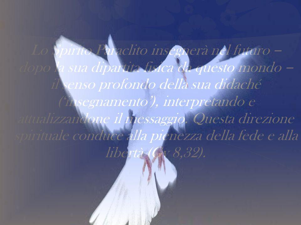 Lo Spirito Paraclito insegnerà nel futuro dopo la sua dipartita fisica da questo mondo il senso profondo della sua didaché (insegnamento), interpretan