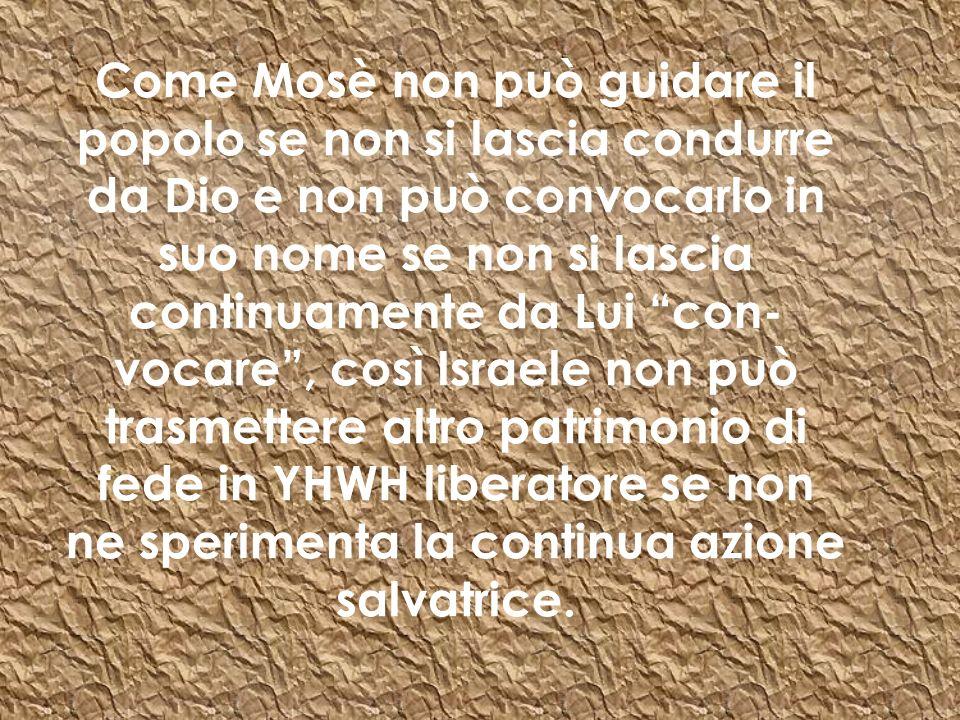 Come Mosè non può guidare il popolo se non si lascia condurre da Dio e non può convocarlo in suo nome se non si lascia continuamente da Lui con- vocar