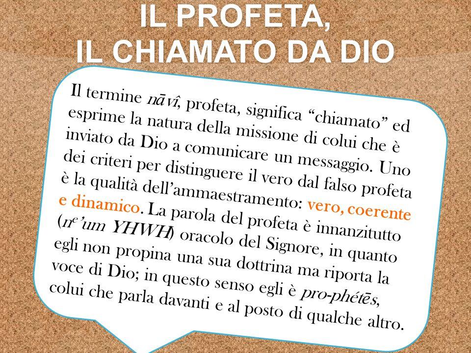 IL PROFETA, IL CHIAMATO DA DIO Il termine n ā vî, profeta, significa chiamato ed esprime la natura della missione di colui che è inviato da Dio a comu