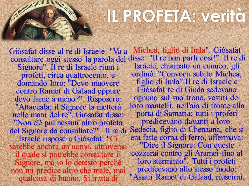 IL PROFETA: verità IL PROFETA: verità Michea Giòsafat disse al re di Israele: