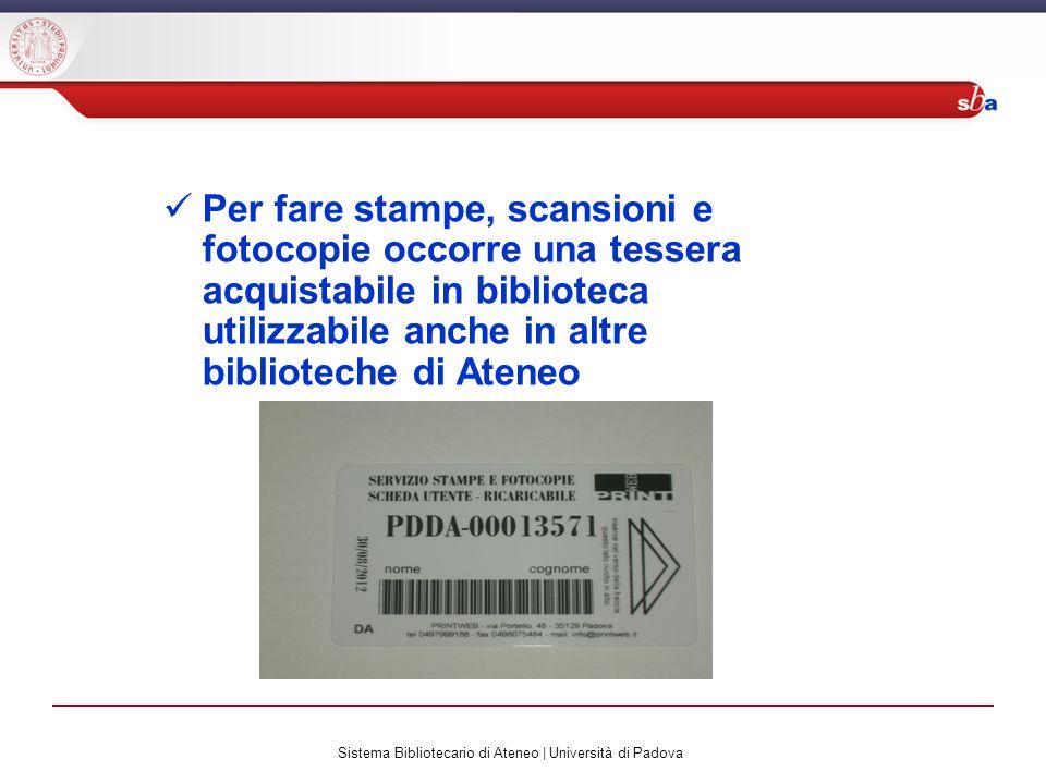 Sistema Bibliotecario di Ateneo | Università di Padova Per fare stampe, scansioni e fotocopie occorre una tessera acquistabile in biblioteca utilizzabile anche in altre biblioteche di Ateneo