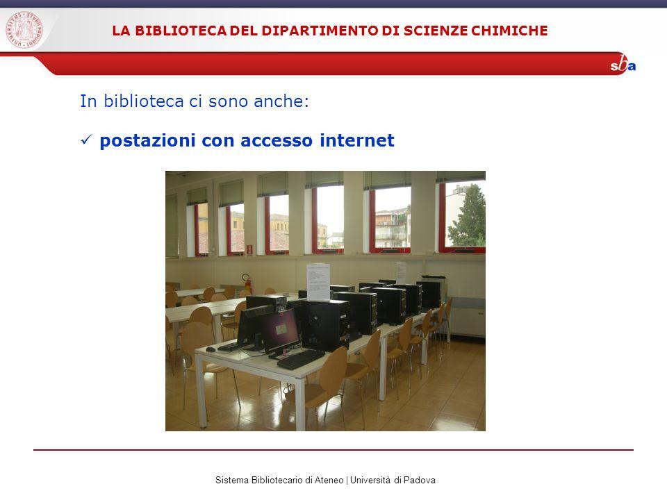 Sistema Bibliotecario di Ateneo | Università di Padova LA BIBLIOTECA DEL DIPARTIMENTO DI SCIENZE CHIMICHE In biblioteca ci sono anche: postazioni con accesso internet