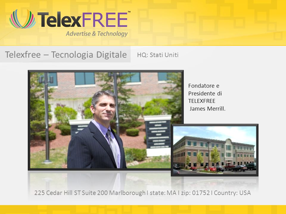 Telexfree – Tecnologia Digitale HQ: Stati Uniti Fondatore e Presidente di TELEXFREE James Merrill.