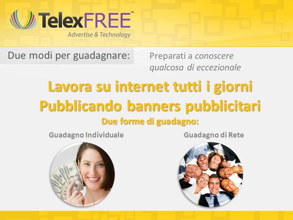 Due modi per guadagnare: Lavora su internet tutti i giorni Pubblicando banners pubblicitari Due forme di guadagno: Guadagno IndividualeGuadagno di Rete Preparati a conoscere qualcosa di eccezionale