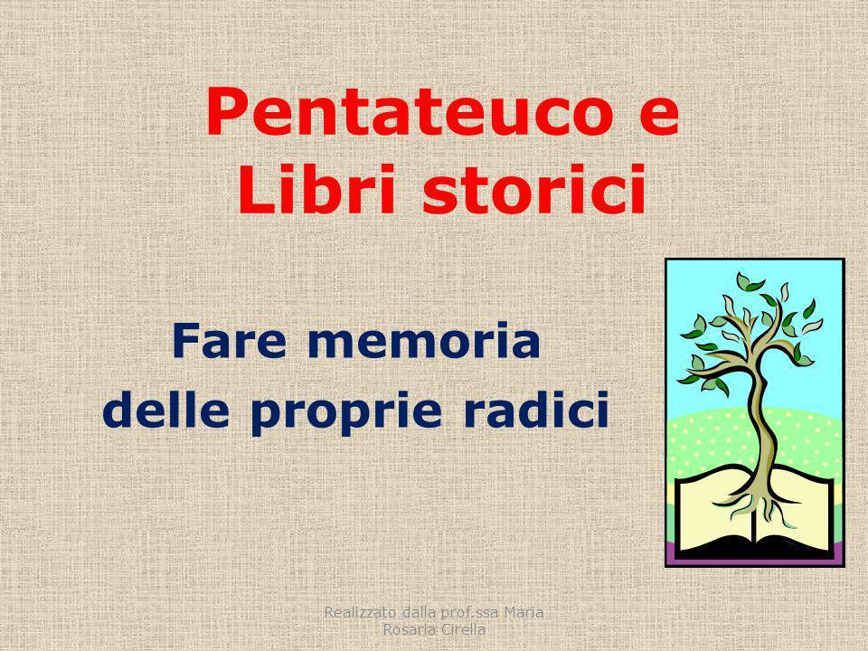 Pentateuco e Libri storici Fare memoria delle proprie radici Realizzato dalla prof.ssa Maria Rosaria Cirella