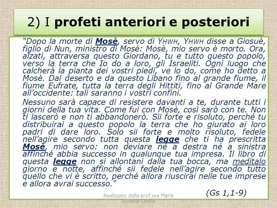 2) I profeti anteriori e posteriori Dopo la morte di Mosè, servo di Y HWH, Y HWH disse a Giosuè, figlio di Nun, ministro di Mosè: Mosè, mio servo è mo