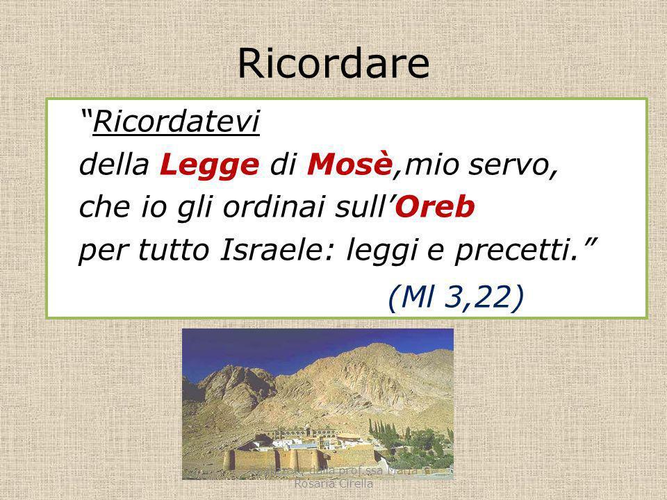 Ricordare Ricordatevi della Legge di Mosè,mio servo, che io gli ordinai sullOreb per tutto Israele: leggi e precetti. (Ml 3,22) Realizzato dalla prof.