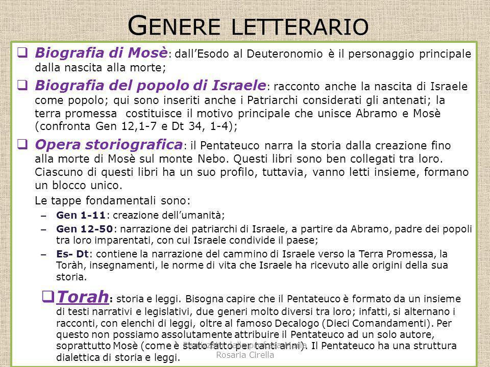 G ENERE LETTERARIO Biografia di Mosè : dallEsodo al Deuteronomio è il personaggio principale dalla nascita alla morte; Biografia del popolo di Israele