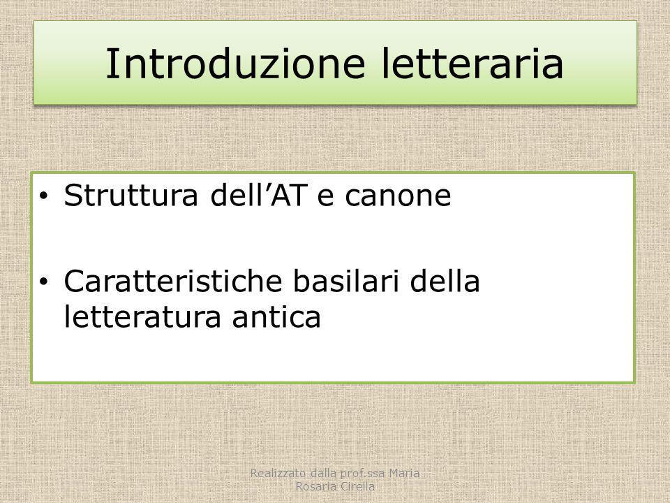 Introduzione letteraria Struttura dellAT e canone Caratteristiche basilari della letteratura antica Realizzato dalla prof.ssa Maria Rosaria Cirella