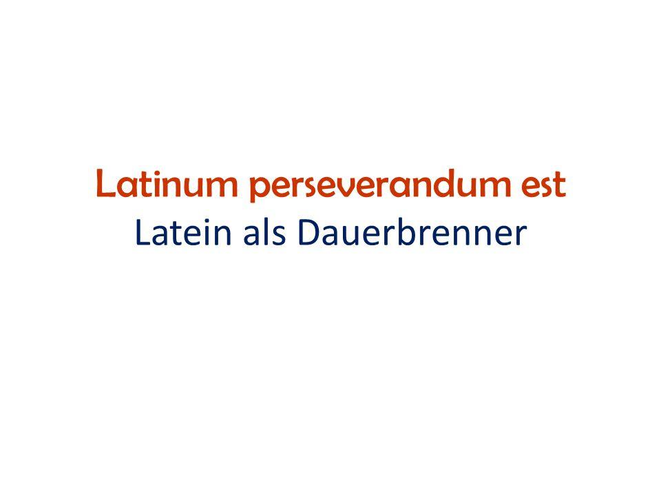 Latinum perseverandum est Latein als Dauerbrenner