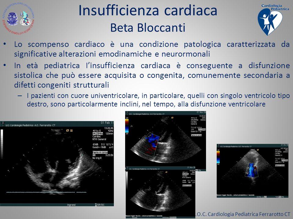 U.O.C. Cardiologia Pediatrica Ferrarotto CT Insufficienza cardiaca Beta Bloccanti Lo scompenso cardiaco è una condizione patologica caratterizzata da