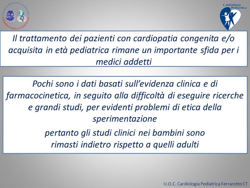 U.O.C. Cardiologia Pediatrica Ferrarotto CT Il trattamento dei pazienti con cardiopatia congenita e/o acquisita in età pediatrica rimane un importante