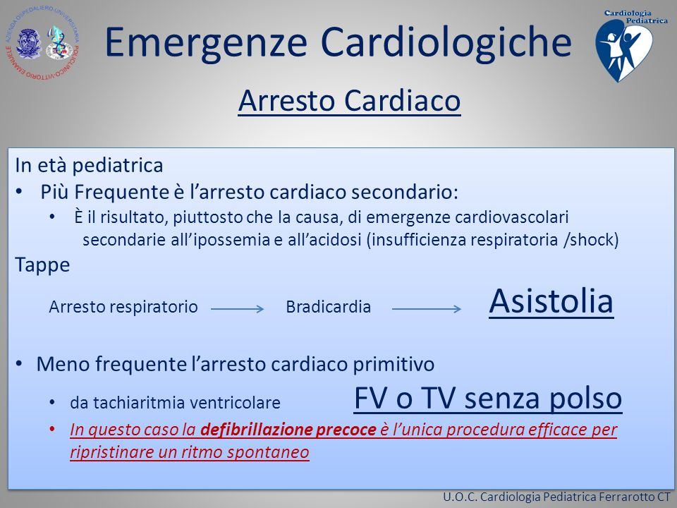U.O.C. Cardiologia Pediatrica Ferrarotto CT Emergenze Cardiologiche In età pediatrica Più Frequente è larresto cardiaco secondario: È il risultato, pi