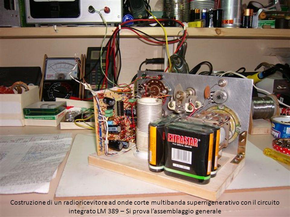 Costruzione di un radioricevitore ad onde corte multibanda superrigenerativo con il circuito integrato LM 389 – Si prova lassemblaggio generale