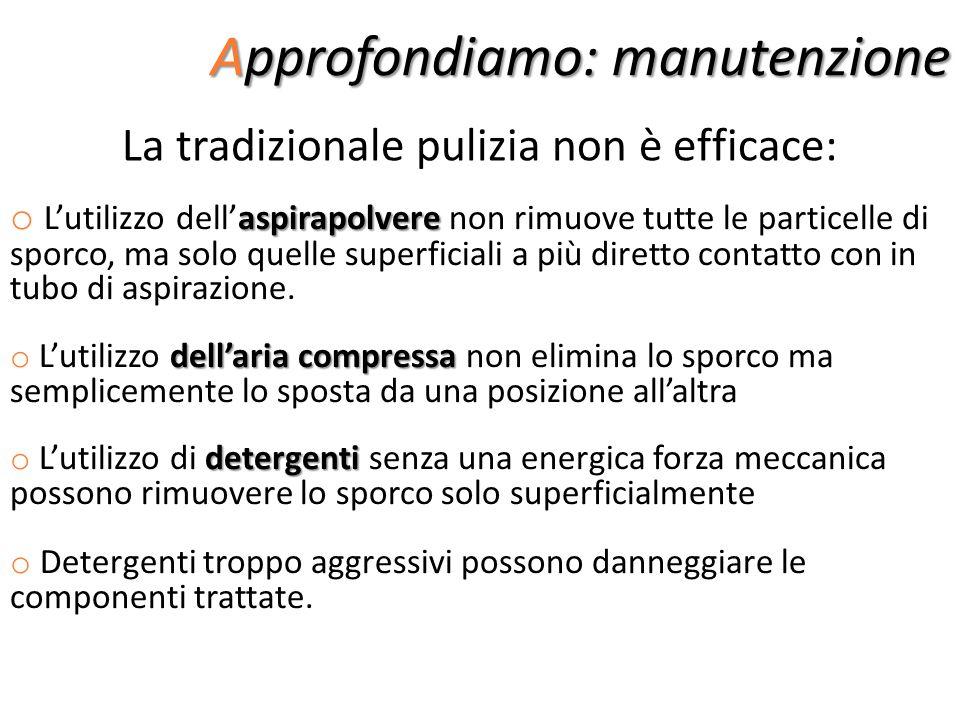 Approfondiamo: manutenzione La tradizionale pulizia non è efficace: aspirapolvere o Lutilizzo dellaspirapolvere non rimuove tutte le particelle di spo