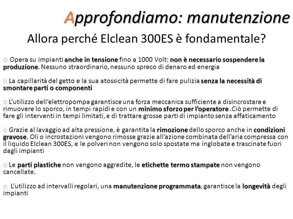 Approfondiamo: manutenzione Allora perché Elclean 300ES è fondamentale? anche in tensionenon è necessario sospendere la produzione o Opera su impianti