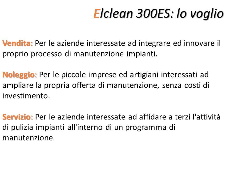 Elclean 300ES: lo voglio Vendita: Vendita: Per le aziende interessate ad integrare ed innovare il proprio processo di manutenzione impianti. Noleggio: