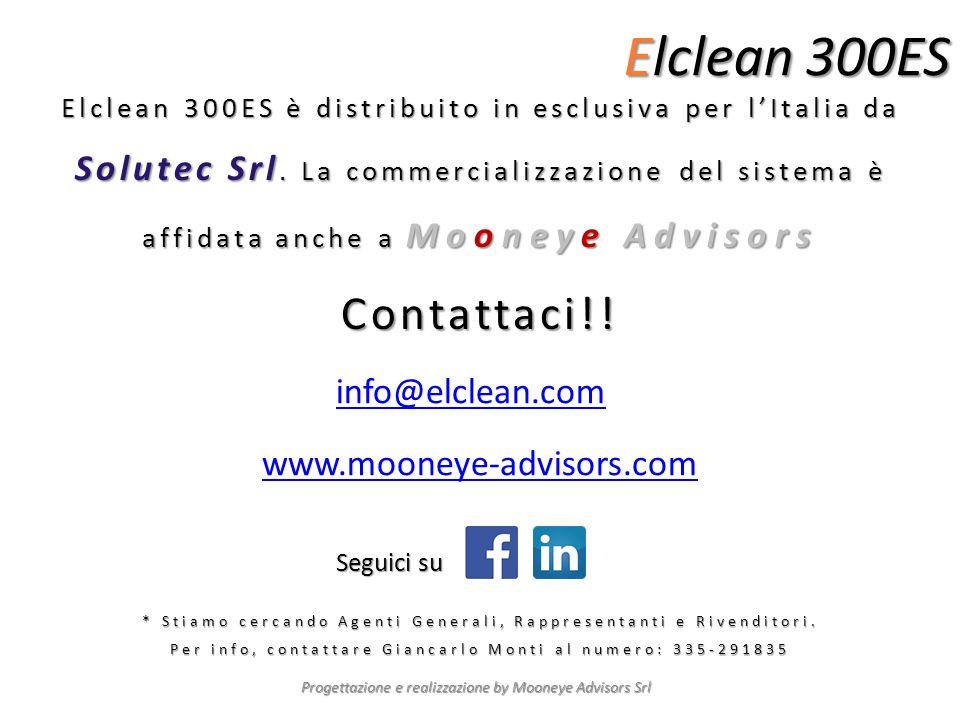 Elclean 300ES Elclean 300ES è distribuito in esclusiva per lItalia da Solutec Srl. La commercializzazione del sistema è affidata anche a Mooneye Advis